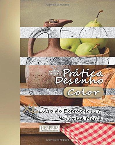 Download Prática Desenho [Color] - XL Livro de Exercícios 17: Natureza Morta (Volume 17) (Portuguese Edition) PDF