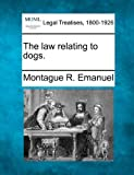 The law relating to Dogs, Montague R. Emanuel, 1240024940