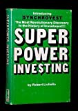 img - for Superpower investing;: The superpower way to bank and invest your money (featuring the revolutionary new investment discovery SYNCHROVEST) book / textbook / text book