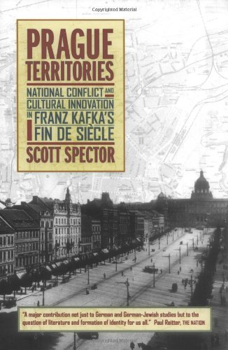 Prague Territories: National Conflict and Cultural Innovation in Franz Kafka's Fin de Siècle (Weimar and Now: German Cultural Criticism)