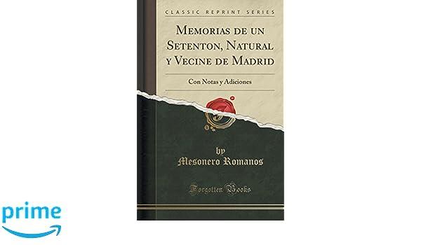 Memorias de un Setenton, Natural y Vecine de Madrid: Con Notas y Adiciones (Classic Reprint) (Spanish Edition): Mesonero Romanos: 9781332563920: Amazon.com: ...