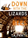 Front cover for the book Down with the Lizards and the Bees by T.A. Pratt