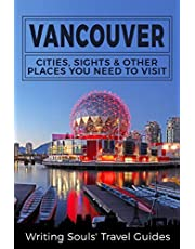 Vancouver: Cities, Sights & Other Places You NEED To Visit