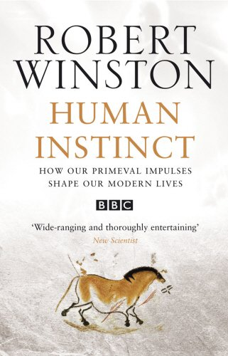 Human Instinct: How Our Primeval Impulses Shape Our Modern Lives