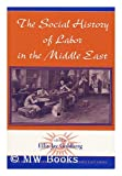 The Social History of Labor in the Middle East, , 0813384982