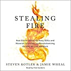 Stealing Fire: How Silicon Valley, the Navy SEALs, and Maverick Scientists Are Revolutionizing the Way We Live and Work Hörbuch von Steven Kotler, Jamie Wheal Gesprochen von: Fred Sanders