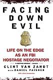 Facing Down Evil: Life on the Edge as an FBI Hostage Negotiator