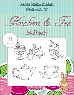Kuchen Tee Malbuch 21 Malvorlagen Jeder Kann Malen Malbuch Band