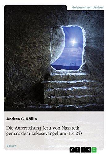 Die Auferstehung Jesu von Nazareth gemäß dem Lukasevangelium (Lk 24) (German Edition)