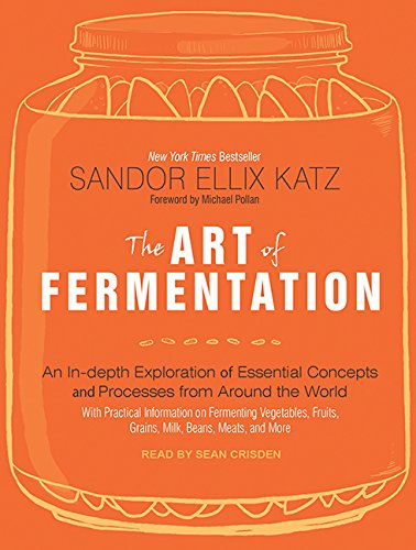 The Art of Fermentation: An In-Depth Exploration of Essential Concepts and Processes from Around the World by Brand: Tantor Media