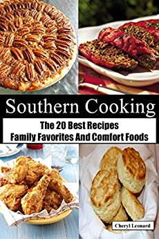 Southern Cooking: The 20 Best Recipes  Family Favorites And Comfort Foods by [Leonard, Cheryl]