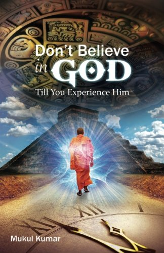 Do not believe in God till you experience ()