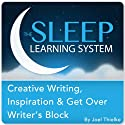 Creative Writing, Inspiration & Get Over Writer's Block with Hypnosis, Meditation, and Affirmations: The Sleep Learning System Audiobook by Joel Thielke Narrated by Joel Thielke