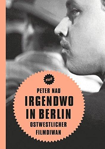Irgendwo in Berlin: Ostwestlicher Filmdiwan (Filit) Taschenbuch – 1. Juli 2013 Rolf Aurich Wolfgang Jacobsen Peter Nau Verbrecher