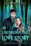 An Undimensional Love Story: A Clean Paranormal Romance (Romances Beyond Tuala Trilogy, Book 3)