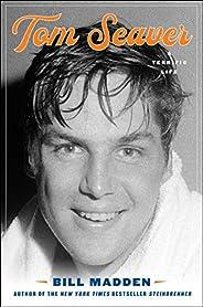 Tom Seaver: A Terrific Life