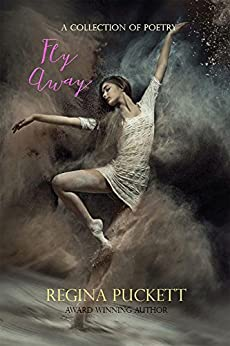 Fly Away: A Collection of Poetry by [Puckett, Regina]