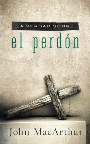 La verdad sobre el perdon (Spanish Edition) [John F. MacArthur] (Tapa Blanda)