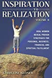 Inspiration to Realization, Vol. 2: Real Women Reveal Proven Strategies for Personal, Business, Financial and Spiritual Fulfillment