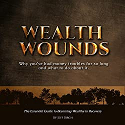 Wealth Wounds: Why You've Had Money Troubles for So Long and What to Do About It
