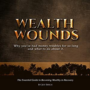 Wealth Wounds: Why You've Had Money Troubles for So Long and What to Do About It Audiobook