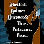 The Poison Pen: A Sherlock Holmes Uncovered Tale, Volume 11 | Steven Ehrman