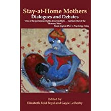Stay-at-Home Mothers: Dialogues and Debates