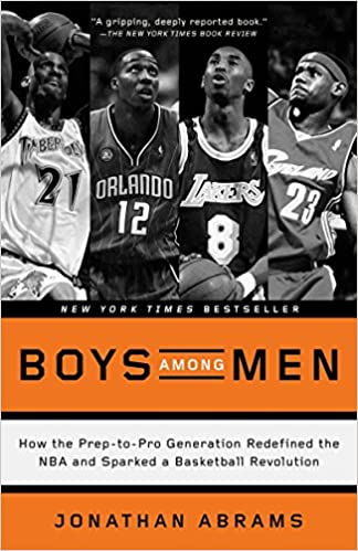 20240cafa91 Amazon.com  Boys Among Men  How the Prep-to-Pro Generation Redefined the NBA  and Sparked a Basketball Revolution (9780804139274)  Jonathan Abrams  Books