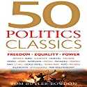 50 Politics Classics: Freedom Equality Power Audiobook by Tom Butler-Bowdon Narrated by Sean Pratt