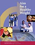 Aim for a Healthy Weight, U. S. Department Human Services and National Health, 1478213906