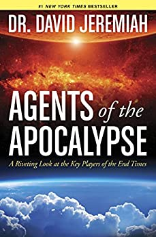 Agents of the Apocalypse: A Riveting Look at the Key Players of the End Times by [Jeremiah, David]