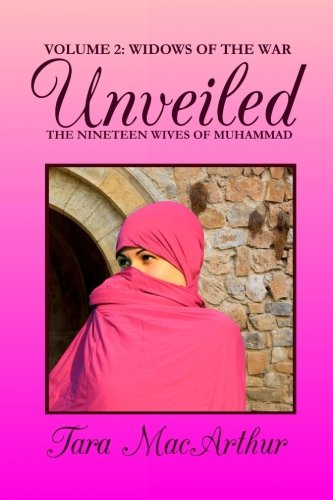 Widows of the War: The Nineteen Wives of Muhammad (Unveiled) (Volume 2)