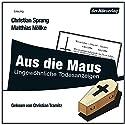 Aus die Maus: Ungewöhnliche Todesanzeigen Hörbuch von Christian Sprang, Matthias Nöllke Gesprochen von: Christian Tramitz