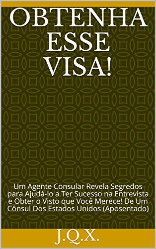 obtenha-esse-visa-um-agente-consular-revela-segredos-para-ajuda-lo-a-ter-sucesso-na-entrevista-e-obt