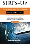 """SIRFs Up - Catching the Next Wave in Marketing: The Story of How """"Spend to Impact Response Functions"""" (SIRFS), Algorithms and Software Are Changing The Face of Marketing"""