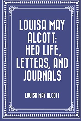 book cover of Louisa May Alcott: Her Life, Letters and Journals