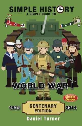 Simple History: A simple guide to World War I - CENTENARY EDITION [Daniel Turner] (Tapa Blanda)