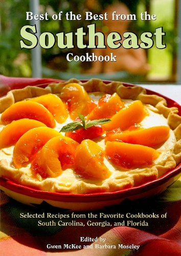 Best of the Best from the Southeast Cookbook: Selected Recipes from the Favorite Cookbooks of South Carolina, Georgia, and Florida (Best of the Best Regional Cookbook) pdf epub