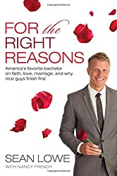 For the Right Reasons: America's Favorite Bachelor on Faith, Love, Marriage, and Why Nice Guys Finish First