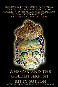 Wheezer and the Golden Serpent (Mysteries From the Trail of Tears Book 3) by [Sutton, Kitty]