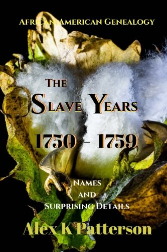 Search : The Slave Years 1750-1759: Names and Surprising Details (African-American Genealogy) (Volume 1)