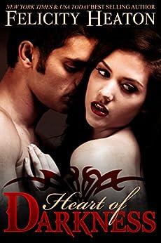 Heart of Darkness (A Vampire Romance Novel) by [Heaton, Felicity]