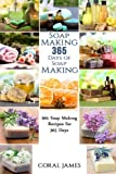 Soap Making: 365 Days of Soap Making: 365 Soap Making Recipes for 365 Days: Soap Making Recipes for 365 Days