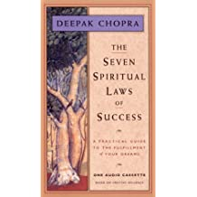 The Seven Spiritual Laws of Success: A Practical Guide to the Fulfillment of Your Dreams (Chopra Deepak)