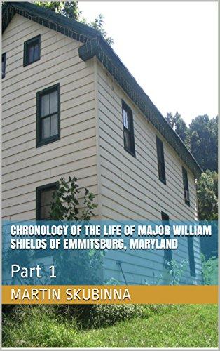Chronology of the Life of Major William Shields of Emmitsburg, Maryland: Part 1