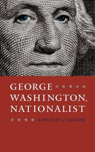 George Washington, Nationalist (Gay Hart Gaines Distinguished Lectures)