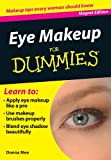 Eye Makeup for Dummies: Makeup Tips Every Woman Should Know (Fingertip Books for Dummies)