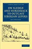 On Sledge and Horseback to Outcast Siberian Lepers, Marsden, Kate, 1108048218