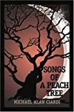 Songs of a Peach Tree, Michael Ciardi, 0595327559