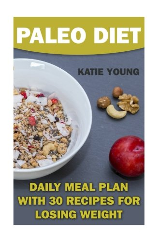 Download Paleo Diet: Daily Meal Plan with 30 Recipes For Losing Weight: (Diet Plan, Weight Loss) (Diet Recipes) pdf